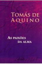 As Paixões da Alma - Tomás de Aquino