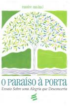 O Paraíso à Porta - Ensaio Sobre uma Alegria que Desconcerta