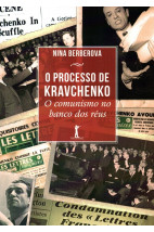 O Processo de Kravchenko - O Comunismo no Banco dos Réus