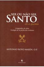 Ser ou não ser Santo... eis a questão - Compêndio da obra: Teología de la perfección cristiana (2ª Edição)
