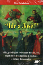 Ide a José! - Vida, privilégios e virtudes de São José, segundo os Evangelhos, a tradição e outros documentos